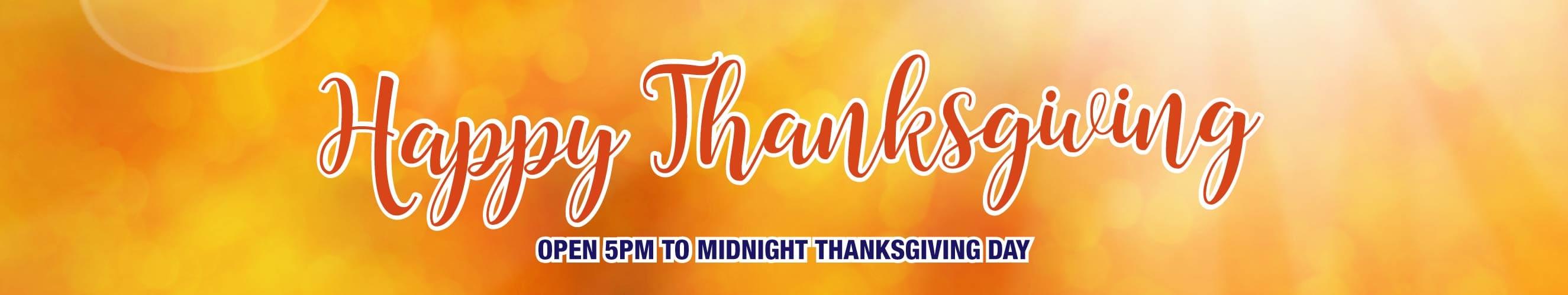 Happy Thanksgiving! Open 5pm - Midnight.