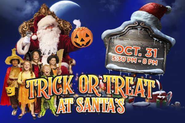 Trick or Treat at Santa's Oct 31!